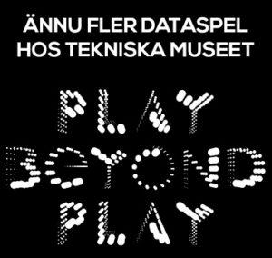 dataspel tekniska museet play beyond play